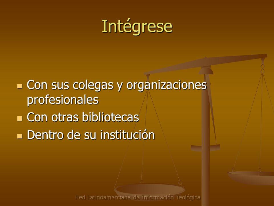 Red Latinoamerciana de Información Teológica Intégrese Con sus colegas y organizaciones profesionales Con sus colegas y organizaciones profesionales C