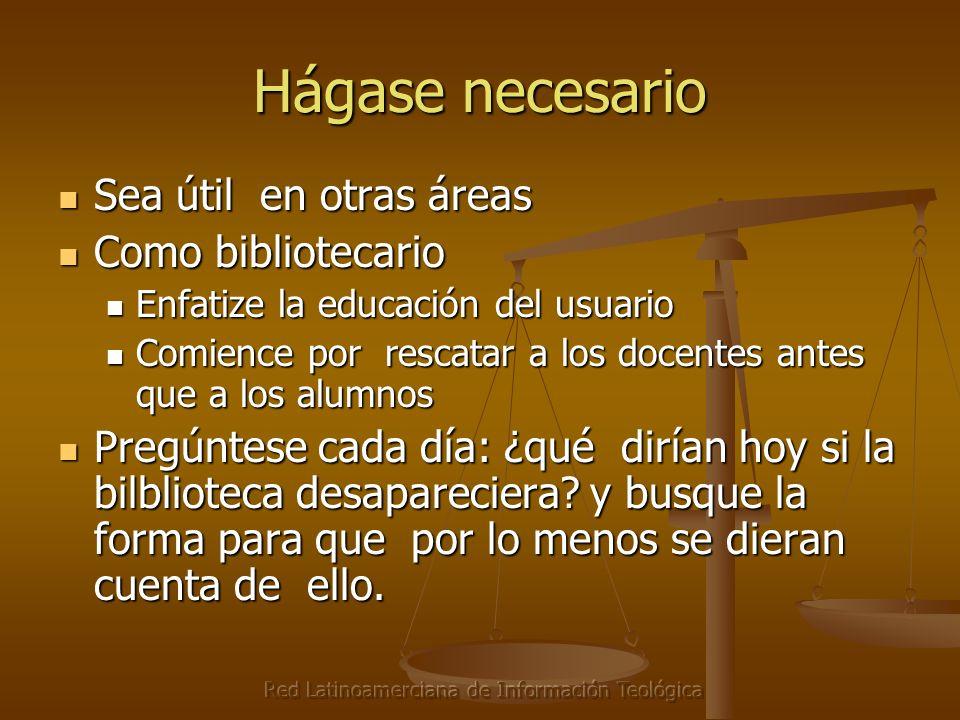 Red Latinoamerciana de Información Teológica Hágase necesario Sea útil en otras áreas Sea útil en otras áreas Como bibliotecario Como bibliotecario En
