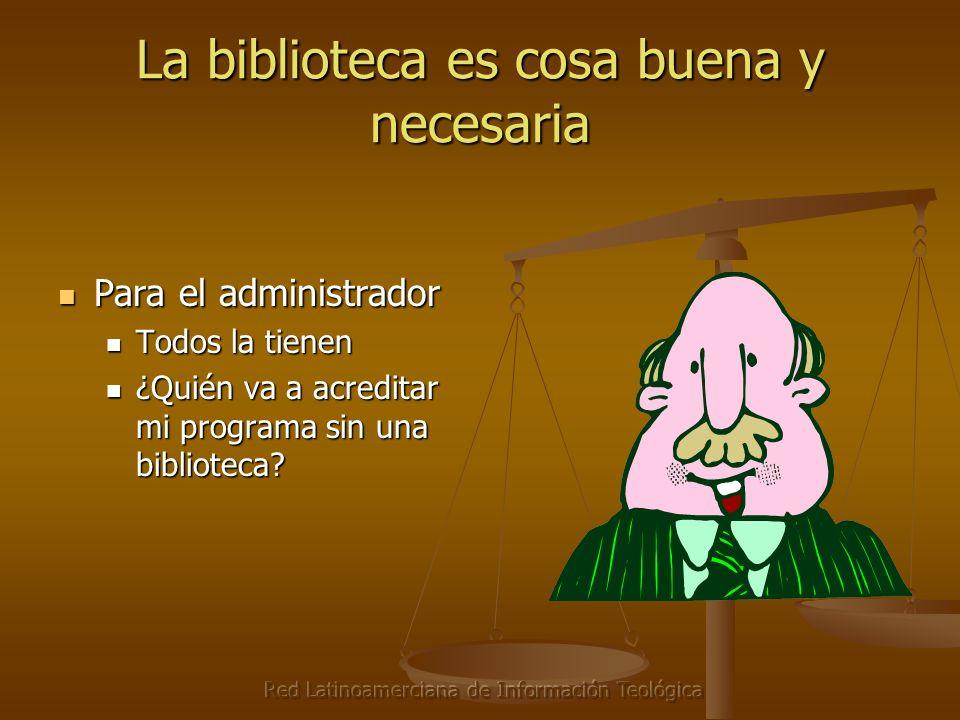 Red Latinoamerciana de Información Teológica La biblioteca es cosa buena y necesaria Para el administrador Para el administrador Todos la tienen Todos