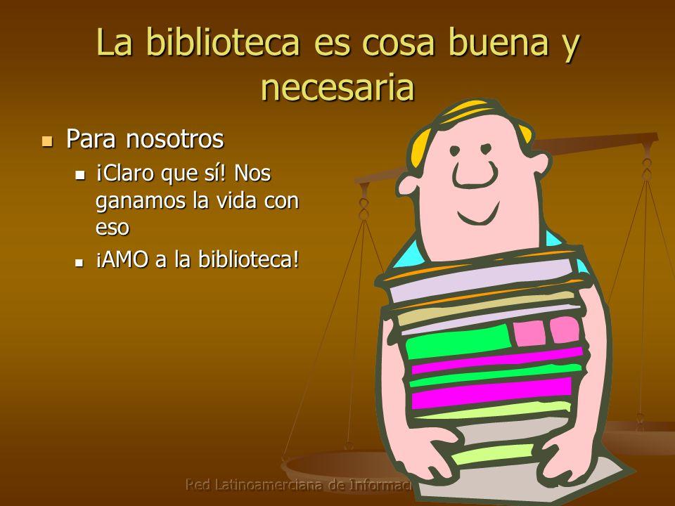 Red Latinoamerciana de Información Teológica La biblioteca es cosa buena y necesaria Para nosotros Para nosotros ¡Claro que sí! Nos ganamos la vida co