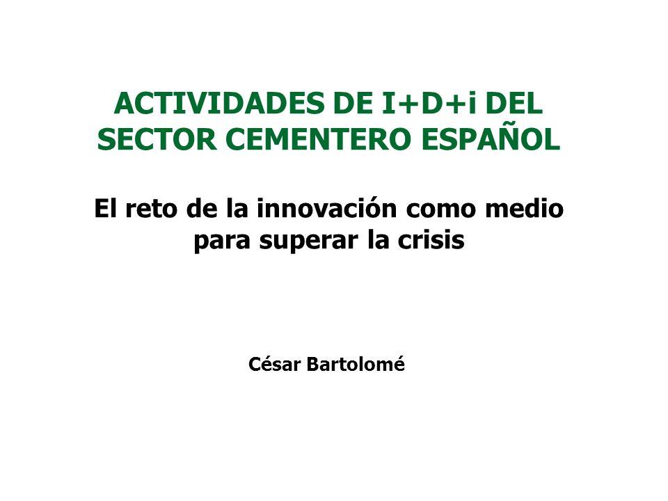 ACTIVIDADES DE I+D+i DEL SECTOR CEMENTERO ESPAÑOL El reto de la innovación como medio para superar la crisis César Bartolomé
