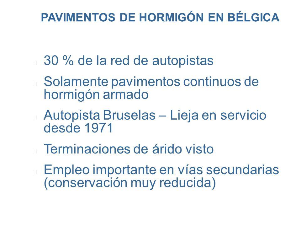 PAVIMENTOS DE HORMIGÓN EN BÉLGICA l 30 % de la red de autopistas l Solamente pavimentos continuos de hormigón armado l Autopista Bruselas – Lieja en s