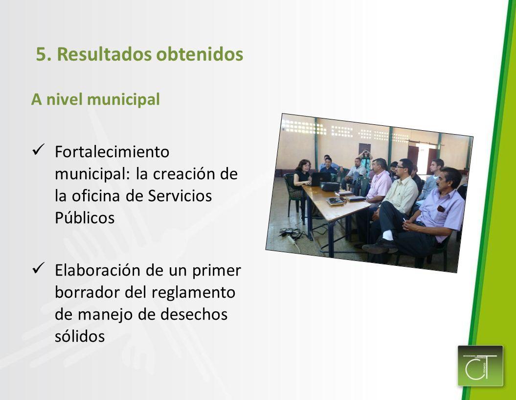 5. Resultados obtenidos A nivel municipal Fortalecimiento municipal: la creación de la oficina de Servicios Públicos Elaboración de un primer borrador