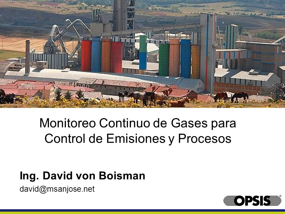 Monitoreo Continuo de Gases para Control de Emisiones y Procesos Ing. David von Boisman david@msanjose.net