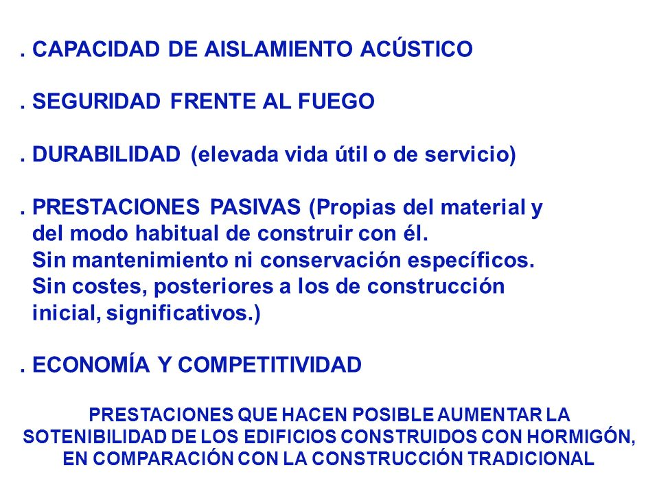 LOS EDIFICIOS CON CONTORNO DE HORMIGÓN OFRECEN MAYOR EFICIENCIA ENERGÉTICA Y SON MAS SOSTENIBLES QUE LOS CONSTRUIDOS CON LA SOLUCIÓN TRADICIONAL EL EMPLEO DE HORMIGÓN Y EL APROVECHAMIENTO GLOBAL DE SUS PRESTACIONES PERMITE AUMENTAR LA SOSTENIBILIDAD DE LA CONSTUCCIÓN LO QUE SE DEBE CONFIRMAR CON LA VALORACIÓN DEL ANÁLISIS DEL CICLO DE VIDA COMPLETO