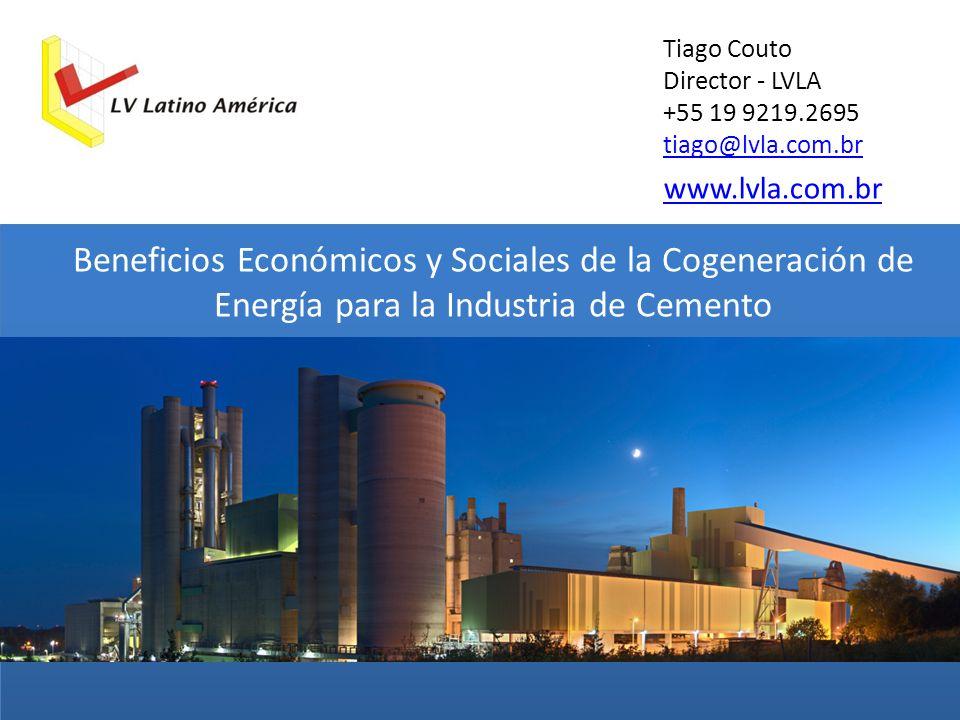 Tiago Couto Director - LVLA +55 19 9219.2695 tiago@lvla.com.br Beneficios Económicos y Sociales de la Cogeneración de Energía para la Industria de Cem