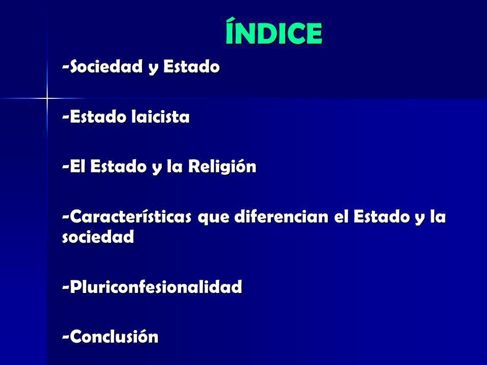 ÍNDICE ÍNDICE -Sociedad y Estado -Estado laicista -El Estado y la Religión -Características que diferencian el Estado y la sociedad -Pluriconfesionali