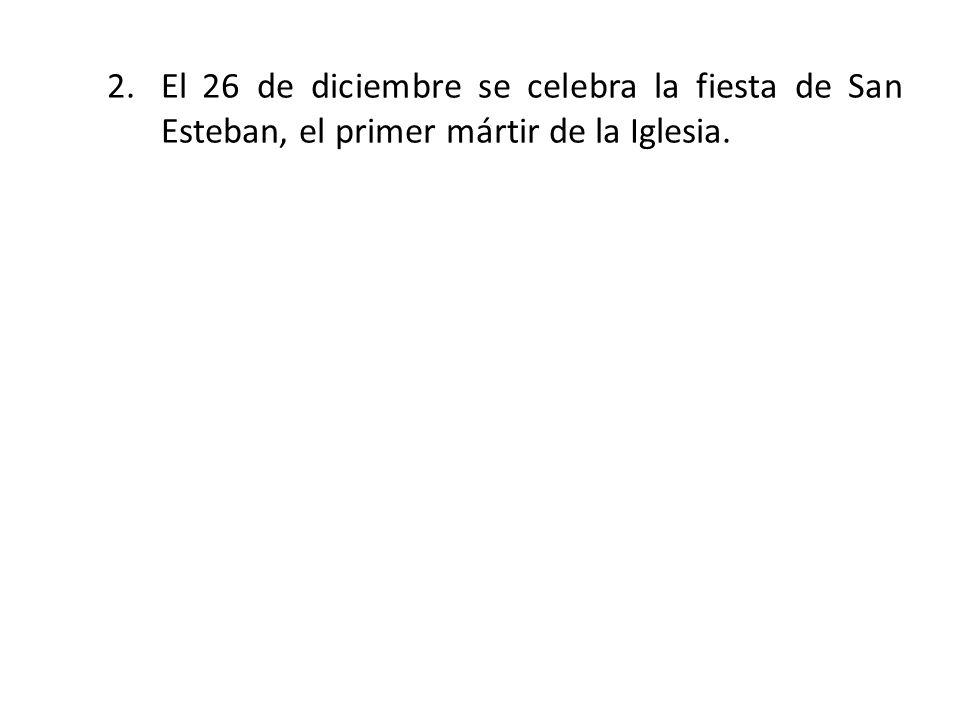 2.El 26 de diciembre se celebra la fiesta de San Esteban, el primer mártir de la Iglesia.