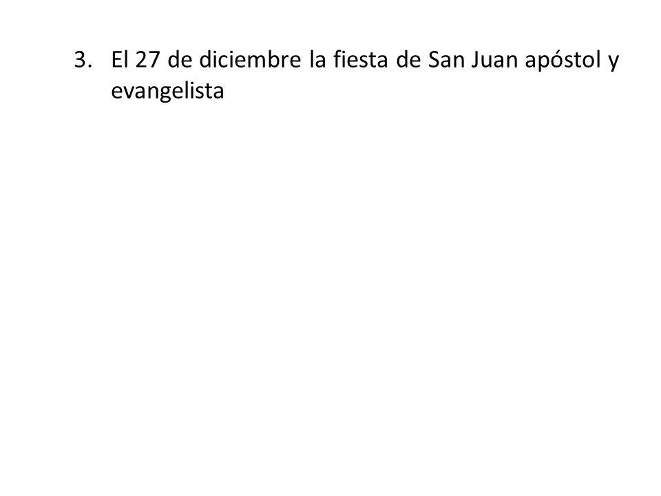 3.El 27 de diciembre la fiesta de San Juan apóstol y evangelista