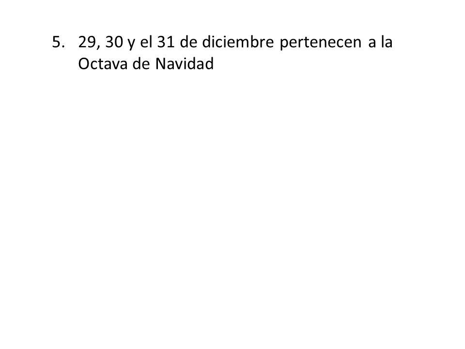 5.29, 30 y el 31 de diciembre pertenecen a la Octava de Navidad