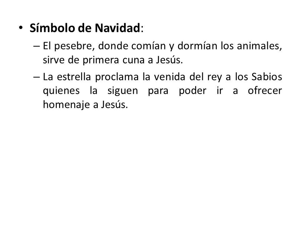Símbolo de Navidad: – El pesebre, donde comían y dormían los animales, sirve de primera cuna a Jesús. – La estrella proclama la venida del rey a los S