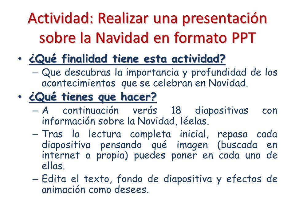 Actividad: Realizar una presentación sobre la Navidad en formato PPT ¿Qué finalidad tiene esta actividad? ¿Qué finalidad tiene esta actividad? – Que d