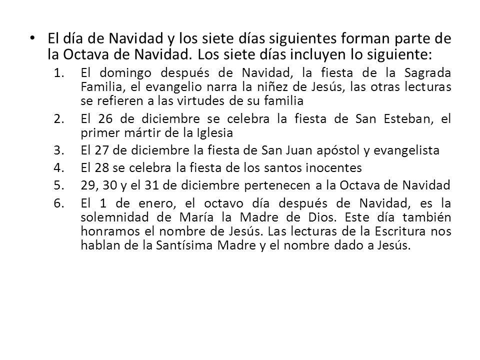El día de Navidad y los siete días siguientes forman parte de la Octava de Navidad. Los siete días incluyen lo siguiente: 1.El domingo después de Navi