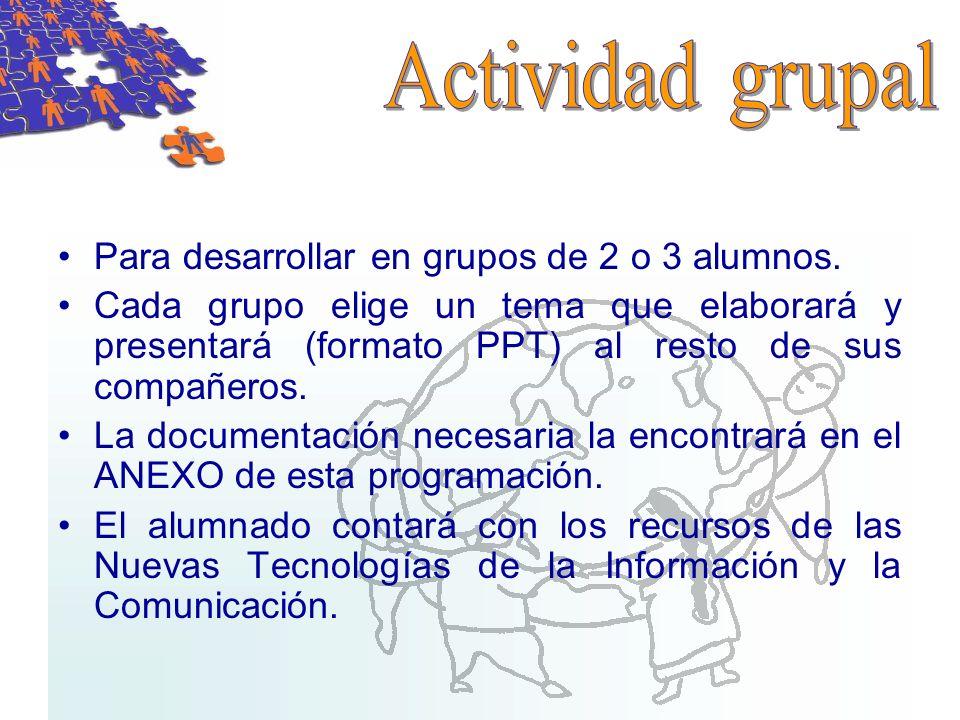 Para desarrollar en grupos de 2 o 3 alumnos. Cada grupo elige un tema que elaborará y presentará (formato PPT) al resto de sus compañeros. La document