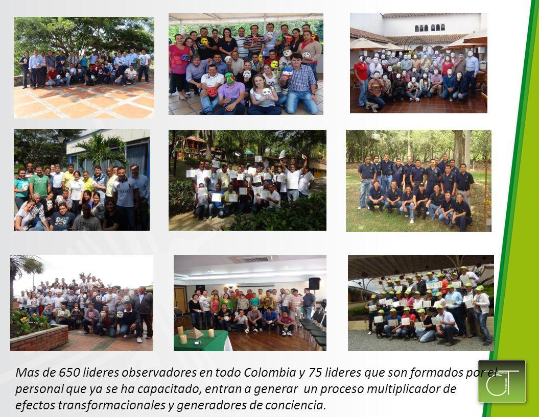 Mas de 650 lideres observadores en todo Colombia y 75 lideres que son formados por el personal que ya se ha capacitado, entran a generar un proceso mu