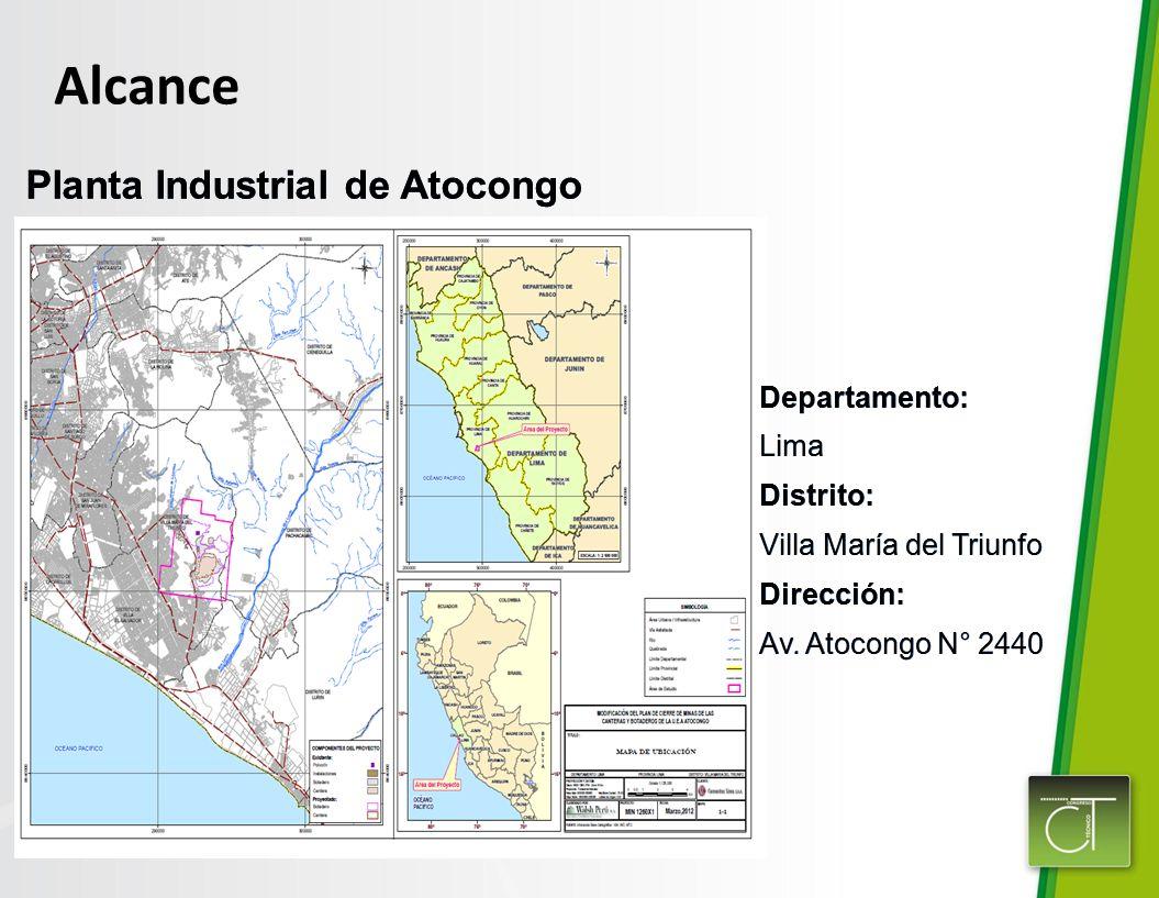 Planta Industrial de Atocongo Alcance Departamento: Lima Distrito: Villa María del Triunfo Dirección: Av. Atocongo N° 2440 Departamento: Lima Distrito