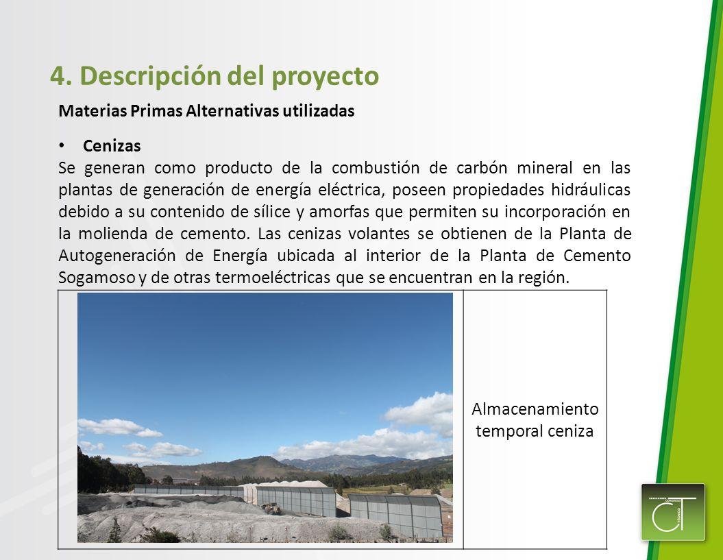 4. Descripción del proyecto Materias Primas Alternativas utilizadas Cenizas Se generan como producto de la combustión de carbón mineral en las plantas