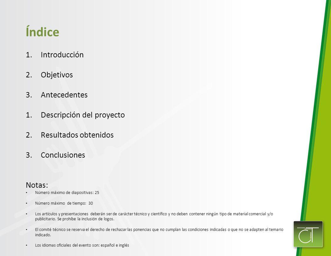 Índice 1.Introducción 2.Objetivos 3.Antecedentes 1.Descripción del proyecto 2.Resultados obtenidos 3.Conclusiones Notas: Número máximo de diapositivas