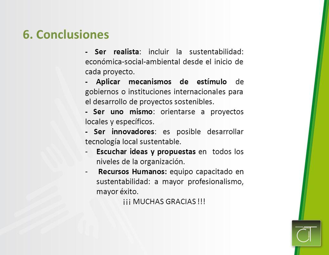 6. Conclusiones - Ser realista: incluir la sustentabilidad: económica-social-ambiental desde el inicio de cada proyecto. - Aplicar mecanismos de estím