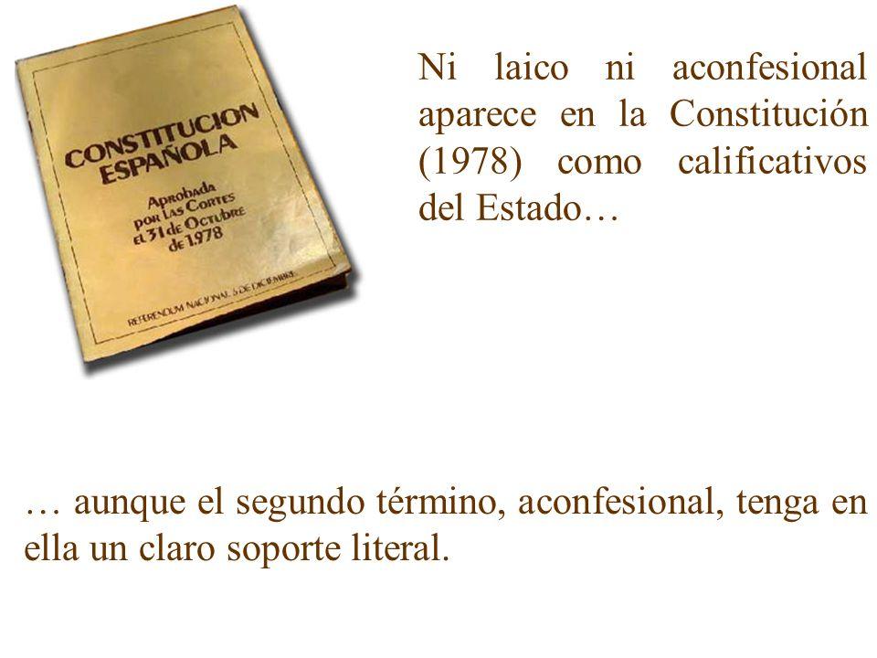 Si la constitución (art.16.3) establece que ninguna confesión tendrá carácter estatal, podrá afirmarse, a la inversa que el Estado no tendrá carácter confesional, es decir, será ACONFESIONAL.