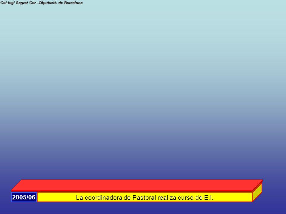 Col·legi Sagrat Cor –Diputació de Barcelona 2005/06 La coordinadora de Pastoral realiza curso de E.I.