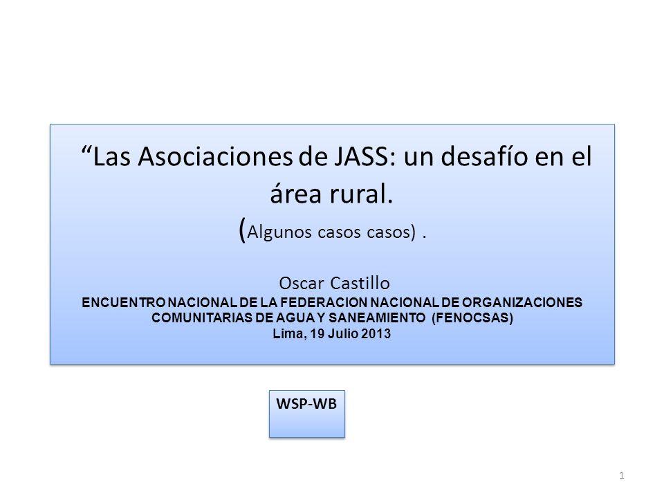 Las Asociaciones de JASS: un desafío en el área rural. ( Algunos casos casos). Oscar Castillo ENCUENTRO NACIONAL DE LA FEDERACION NACIONAL DE ORGANIZA