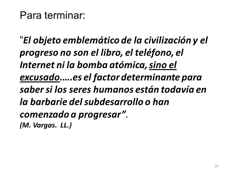 Para terminar: El objeto emblemático de la civilización y el progreso no son el libro, el teléfono, el Internet ni la bomba atómica, sino el excusado.