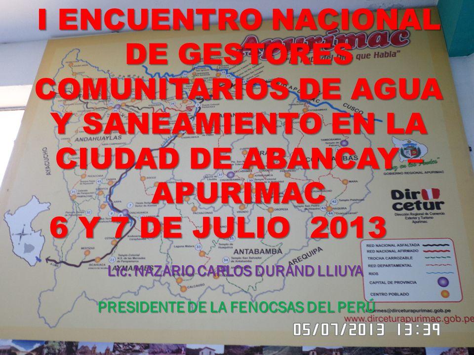I ENCUENTRO NACIONAL DE GESTORES COMUNITARIOS DE AGUA Y SANEAMIENTO EN LA CIUDAD DE ABANCAY – APURIMAC 6 Y 7 DE JULIO 2013 Lic.