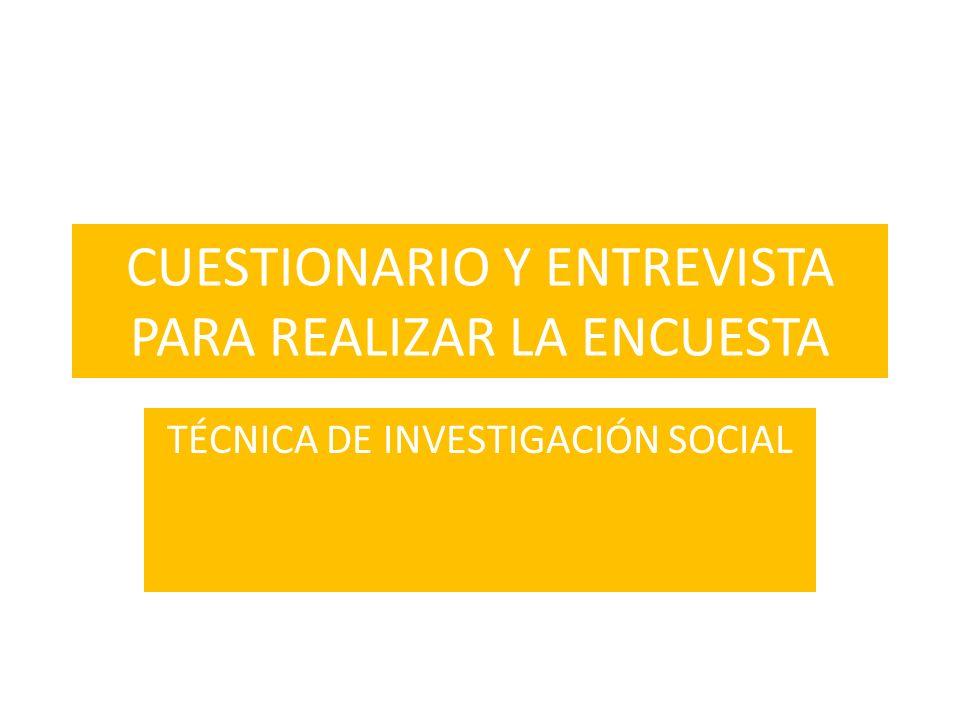CUESTIONARIO Y ENTREVISTA PARA REALIZAR LA ENCUESTA TÉCNICA DE INVESTIGACIÓN SOCIAL