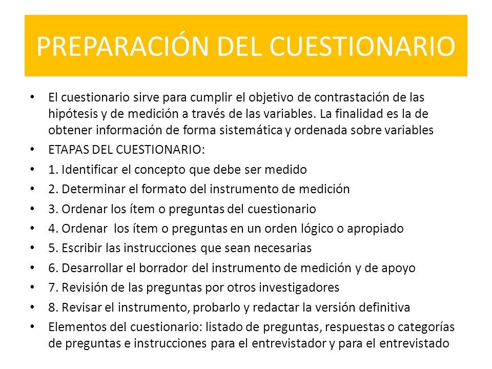PREPARACIÓN DEL CUESTIONARIO El cuestionario sirve para cumplir el objetivo de contrastación de las hipótesis y de medición a través de las variables.