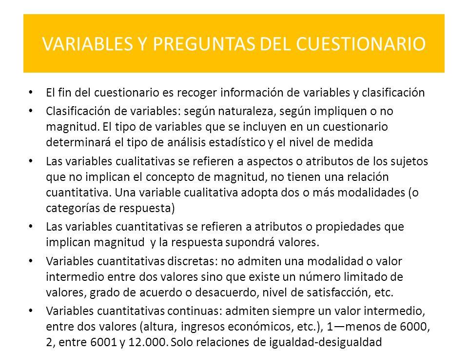 VARIABLES Y PREGUNTAS DEL CUESTIONARIO El fin del cuestionario es recoger información de variables y clasificación Clasificación de variables: según n