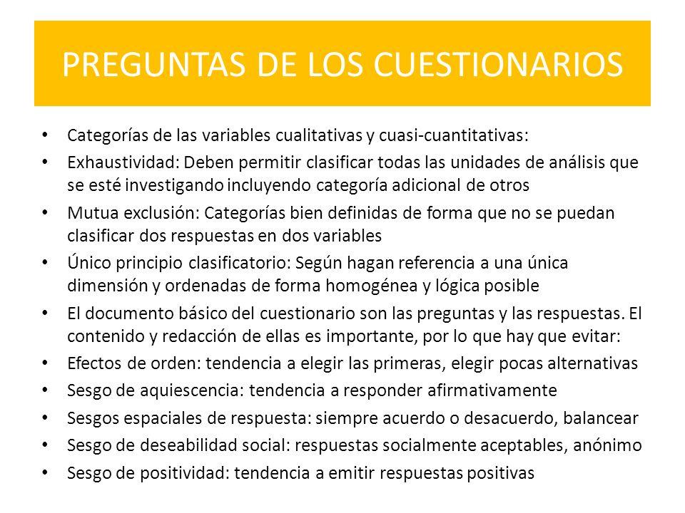 PREGUNTAS DE LOS CUESTIONARIOS Categorías de las variables cualitativas y cuasi-cuantitativas: Exhaustividad: Deben permitir clasificar todas las unid