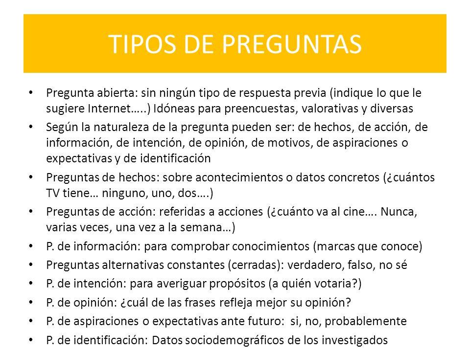 TIPOS DE PREGUNTAS Pregunta abierta: sin ningún tipo de respuesta previa (indique lo que le sugiere Internet…..) Idóneas para preencuestas, valorativa