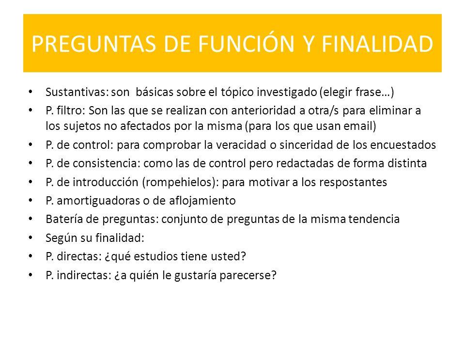 PREGUNTAS DE FUNCIÓN Y FINALIDAD Sustantivas: son básicas sobre el tópico investigado (elegir frase…) P. filtro: Son las que se realizan con anteriori