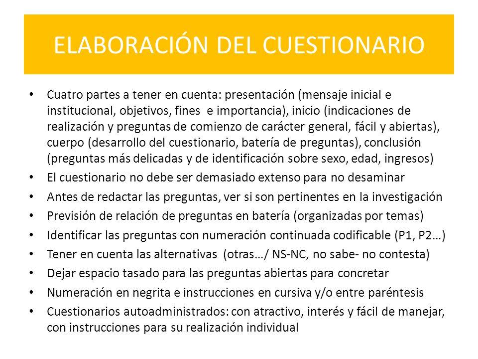 ELABORACIÓN DEL CUESTIONARIO Cuatro partes a tener en cuenta: presentación (mensaje inicial e institucional, objetivos, fines e importancia), inicio (