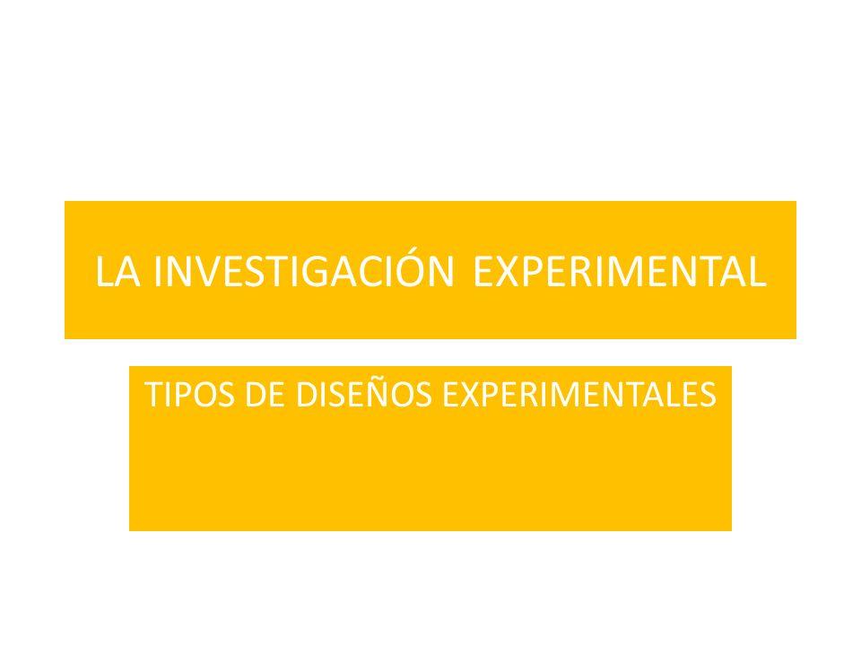 LA INVESTIGACIÓN EXPERIMENTAL TIPOS DE DISEÑOS EXPERIMENTALES