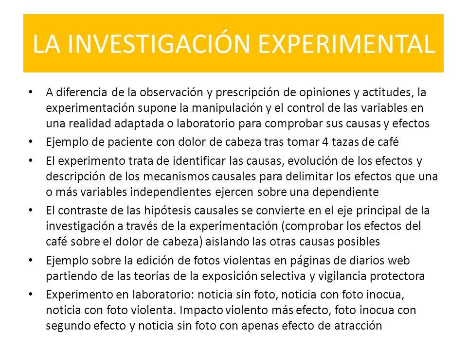 LA INVESTIGACIÓN EXPERIMENTAL A diferencia de la observación y prescripción de opiniones y actitudes, la experimentación supone la manipulación y el c