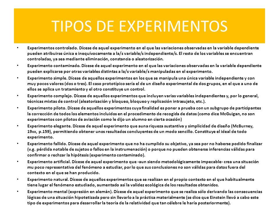 TIPOS DE EXPERIMENTOS Experimentos controlado. Dícese de aquel experimento en el que las variaciones observadas en la variable dependiente pueden atri
