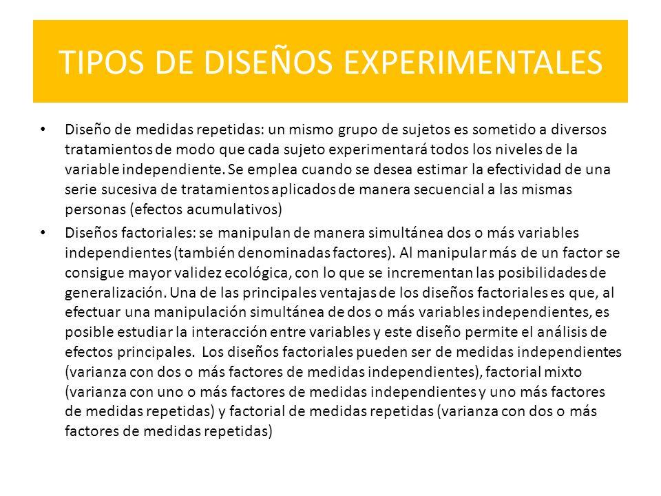 TIPOS DE DISEÑOS EXPERIMENTALES Diseño de medidas repetidas: un mismo grupo de sujetos es sometido a diversos tratamientos de modo que cada sujeto exp