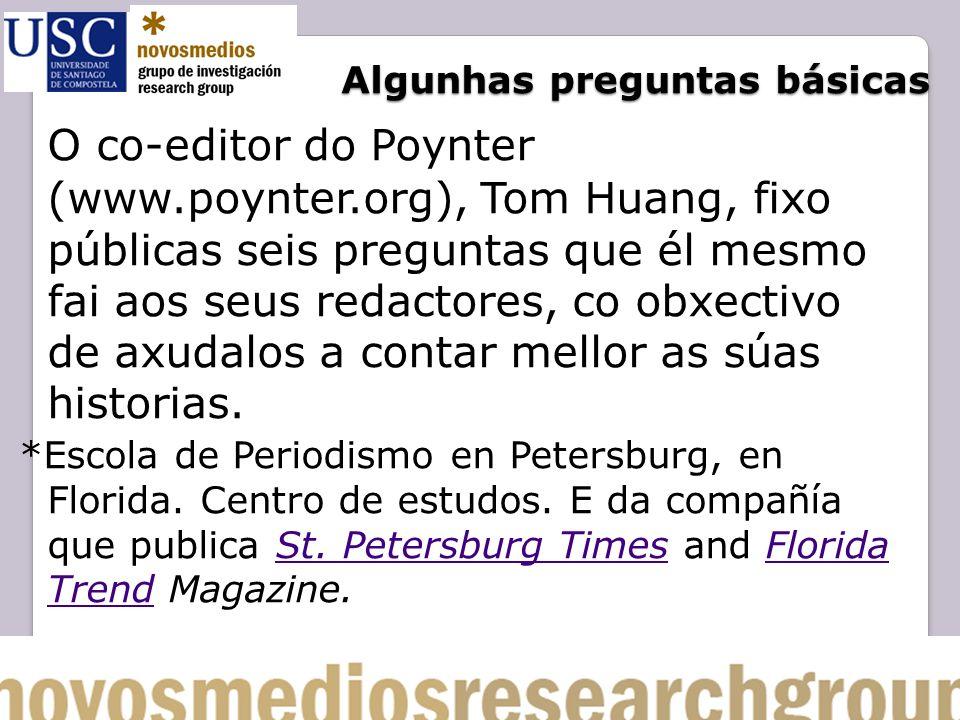Algunhas preguntas básicas O co-editor do Poynter (www.poynter.org), Tom Huang, fixo públicas seis preguntas que él mesmo fai aos seus redactores, co