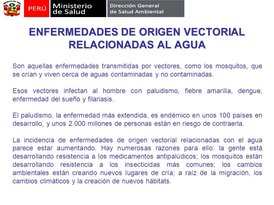 ENFERMEDADES DE ORIGEN VECTORIAL RELACIONADAS AL AGUA Son aquellas enfermedades transmitidas por vectores, como los mosquitos, que se crían y viven ce