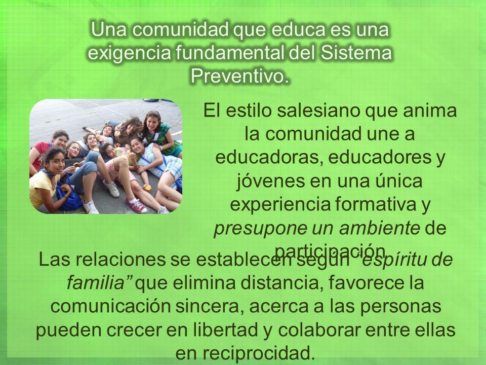 Las relaciones se establecen según espíritu de familia que elimina distancia, favorece la comunicación sincera, acerca a las personas pueden crecer en libertad y colaborar entre ellas en reciprocidad.