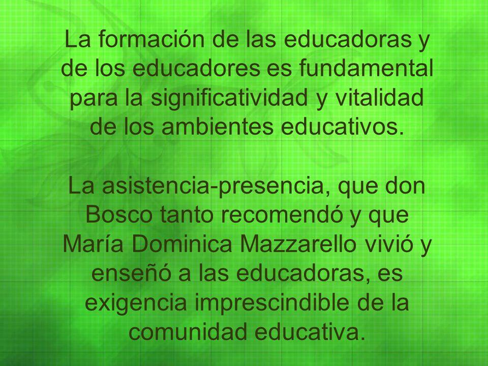 La formación de las educadoras y de los educadores es fundamental para la significatividad y vitalidad de los ambientes educativos.