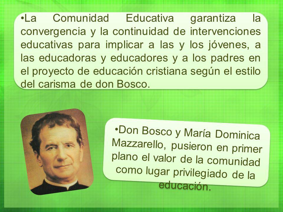 La Comunidad Educativa garantiza la convergencia y la continuidad de intervenciones educativas para implicar a las y los jóvenes, a las educadoras y educadores y a los padres en el proyecto de educación cristiana según el estilo del carisma de don Bosco.