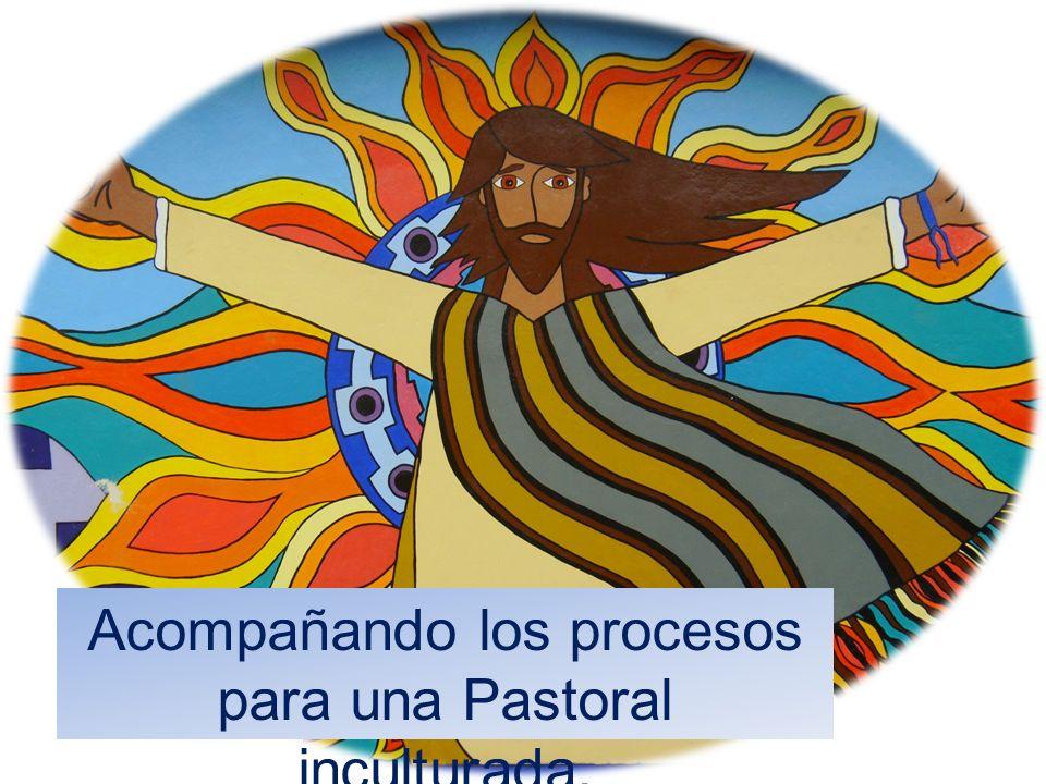 Acompañando los procesos para una Pastoral inculturada.