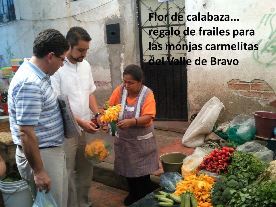 Flor de calabaza... regalo de frailes para las monjas carmelitas del Valle de Bravo
