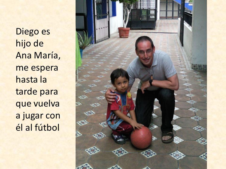 Diego es hijo de Ana María, me espera hasta la tarde para que vuelva a jugar con él al fútbol
