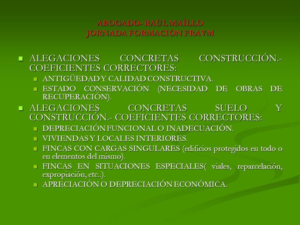 ABOGADO- RAÚL MAÍLLO JORNADA FORMACIÓN FRAVM CUANDO CONCURRAN DOS O MÁS CORRECTORES DE SUELO O CONSTRUCCIÓN SÓLO SE PUEDE APLICAR UNO DE ELLOS SALVO (J-DEPRECIACIÓN FUNCIONAL/INADECUACIÓN y N-APRECIACIÓN- DEPRECIACIÓN ECONÓMICA) CUANDO CONCURRAN DOS O MÁS CORRECTORES DE SUELO O CONSTRUCCIÓN SÓLO SE PUEDE APLICAR UNO DE ELLOS SALVO (J-DEPRECIACIÓN FUNCIONAL/INADECUACIÓN y N-APRECIACIÓN- DEPRECIACIÓN ECONÓMICA)