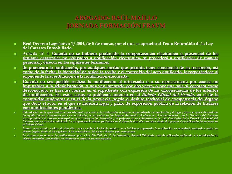 ABOGADO- RAÚL MAÍLLO JORNADA FORMACIÓN FRAVM IBI: NUEVA VALORACIÓN CATASTRAL COMUNICADA.- IBI: NUEVA VALORACIÓN CATASTRAL COMUNICADA.- RECURSO DE REPOSICIÓN EN EL PLAZO DE 1 MES ANTE GERENCIA REGIONAL CATASTRO (DE FECHA A FECHA.
