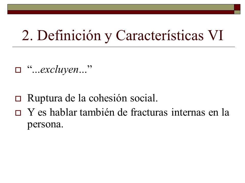 2. Definición y Características VI...excluyen... Ruptura de la cohesión social. Y es hablar también de fracturas internas en la persona.